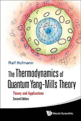 Ralf Hofmann - Thermodynamics of Quantum Yang-Mills Theory, The: Theory and Applications (Second Edition) - 9789813100480 - V9789813100480