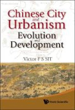 Sit, Prof Victor F.S. - Chinese City and Urbanism - 9789814293723 - V9789814293723