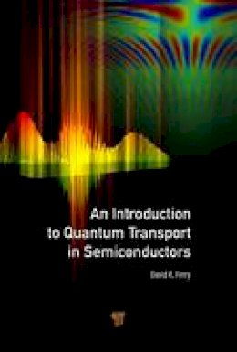 Ferry, David K. - An Introduction to Quantum Transport in Semiconductors - 9789814745864 - V9789814745864