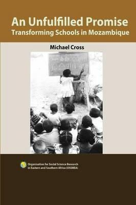 Cross, Michael - An Unfulfilled Promise. Transforming Schools in Mozambique - 9789994455584 - V9789994455584