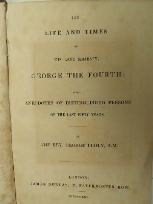 Rev. George Crolly - The Life and Times of His Late Majesty, George the Fourth: with Anecdotes of Distinguished Persons of the last Fifty Years. -  - KEX0130054