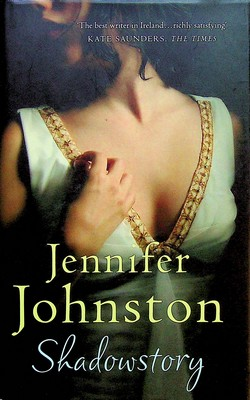 Johnston, Jennifer - Shadowstory - 9780755383474 - KEX0303051