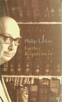 Larkin, Philip - Further Requirements: Interviews, Broadcasts, Statements and Reviews, 1952-85 - 9780571209453 - KEX0303230