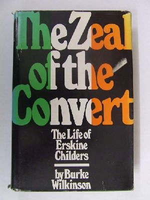 Burke Wilkinson - The Zeal of the Convert:  The Life of Erskine Childers -  - KLN0000119