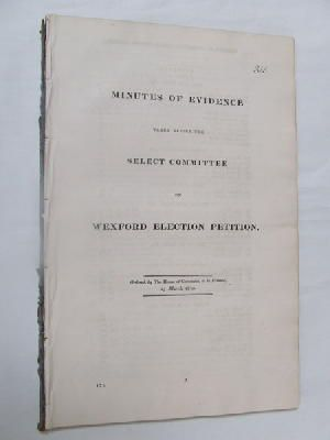 The Select Committee - [Minutes fo Evidence on the Wexford Election Petition. 1830] -  - KON0823777