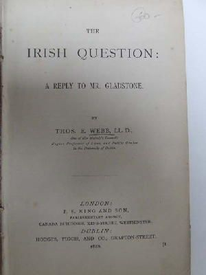 Thomas E Webb - The Irish Question: A Reply to Mr. Gladstone -  - KON0823835