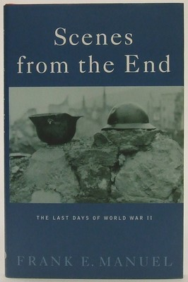 Frank E Manuel - Scenes From The End: The Last Days of World War II - 9781861972415 - KTJ0050241
