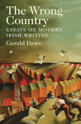 Gerald Dawe - The Wrong Country: Essays on Modern Irish Writing - 9781788550284 - S9781788550284