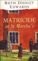 Dudley Edwards, Ruth - Matricide at St Martha's - 9780002325196 - KOC0024657