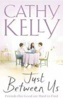 Kelly, Cathy - Just Between Us - 9780006514787 - KTM0000388