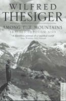 Thesiger, Sir Wilfred - Among the Mountains: Travels Through Asia - 9780006551003 - V9780006551003