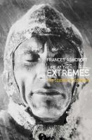 Ashcroft, Frances - Life at the Extremes: [The Science of Survival] - 9780006551256 - V9780006551256