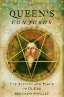 Benjamin Woolley - The Queen's Conjuror:  The Science and Magic of Dr.Dee - 9780006552024 - V9780006552024