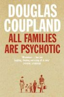 Coupland, Douglas - All Families Are Psychotic - 9780007117536 - KST0017140