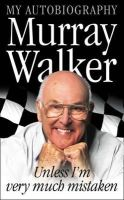 Walker, Murray - My Autobiography: Unless I'm Very Much Mistaken - 9780007126972 - KLN0018020