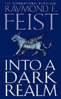 Feist, Raymond E. - Into a Dark Realm - 9780007133796 - 9780007133796
