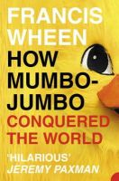 Wheen, Francis - How Mumbo-Jumbo Conquered the World: A Short History of Modern Delusions - 9780007140978 - KSG0004909