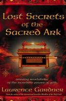 Gardner, Laurence - Lost Secrets of the Sacred Ark:   Amazing Revelations of the Incredible Power of Gold - 9780007142965 - V9780007142965