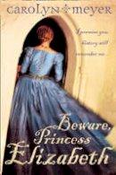 Meyer, Carolyn - Beware, Princess Elizabeth - 9780007150304 - V9780007150304