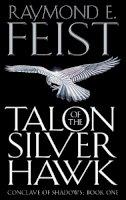 Feist, Raymond E. - Talon of the Silver Hawk (Conclave of Shadows 1) - 9780007161850 - 9780007161850