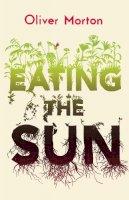 Morton, Oliver - Eating the Sun - 9780007171804 - V9780007171804