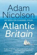 Nicolson, Adam - Atlantic Britain: The Story of the Sea a Man and a Ship - 9780007180868 - V9780007180868