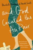 Smets, Pascale, Newland, Bénédicte - And God Created the Au Pair: Picture the Perfect Family, Now Forget It and Read This! - 9780007185207 - V9780007185207