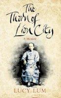 Lum, Lucy - THE THORN OF LION CITY: A MEMOIR - 9780007200344 - KEX0242205