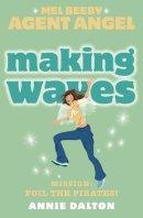 Annie Dalton - Mel Beeby, Agent Angel (7) - Making Waves - 9780007204779 - KLN0014748