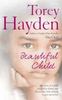 Hayden, Torey - Beautiful Child: The story of a child trapped in silence and the teacher who refused to give up on her - 9780007207633 - KNW0009148
