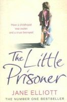 Jane Elliott, Andrew Crofts - The Little Prisoner: How a childhood was stolen and a trust betrayed - 9780007208937 - KRS0010787