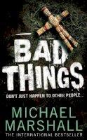 Marshall, Michael - Bad Things - 9780007210046 - KNH0003190