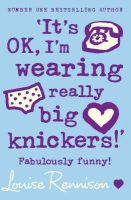 Rennison, Louise - It's OK, I'm Wearing Really Big Knickers (Confessions of Georgia Nicolson) - 9780007218684 - KOC0009049