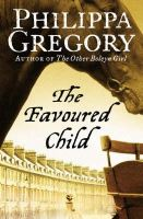 Gregory, Philippa - The Favoured Child - 9780007230020 - V9780007230020