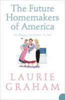 Graham, Laurie - The Future Homemakers of America - 9780007234073 - V9780007234073
