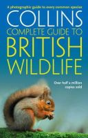 Paul Sterry - Collins Complete Guide to British Wildlife: A Photographic Guide to Every Common Species (Collins Complete Photo Guides) - 9780007236831 - V9780007236831