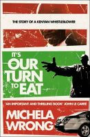 Michela Wrong - It's Our Turn to Eat: The Story of a Kenyan Whistle-Blower[ IT'S OUR TURN TO EAT: THE STORY OF A KEN - 9780007241972 - V9780007241972