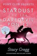 Stacy Gregg - Stardust and the Daredevil Ponies (Pony Club Secrets) - 9780007245161 - V9780007245161