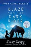 Gregg, Stacy - Blaze and the Dark Rider (Pony Club Secrets) - 9780007245178 - V9780007245178