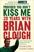 Hamilton, Duncan - Provided You Don't Kiss Me: 20 Years with Brian Clough - 9780007247110 - 9780007247110
