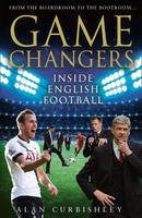 Alan Curbishley - Game Changers: Inside English Football: From the Boardroom to the Bootroom - 9780007247646 - KRS0029306