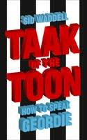 Waddell, Sid - Taak of the Toon: How to Speak Geordie - 9780007247820 - V9780007247820