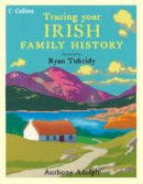 Anthony Adolph; forward by Ryan Tubridy - Collins Tracing Your Irish Family History - 9780007255320 - KEX0291487