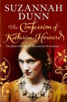 Dunn, Suzannah - The Confession of Katherine Howard - 9780007258307 - KAK0001090