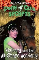 Gregg, Stacy - Victory and the All-Stars Academy (Pony Club Secrets) - 9780007270330 - 9780007270330