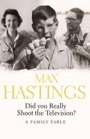 Hastings, Sir Max - Did You Really Shoot the Television? - 9780007271726 - V9780007271726
