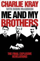Charlie Kray, Robin McGibbon - Me and My Brothers: The Final Revealing Story - 9780007275816 - V9780007275816