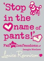 Louise Rennison - CONFESSIONS OF GEORGIA NICOLSON (9) - 'STOP IN THE NAME OF PANTS!' - 9780007275830 - KNH0011875