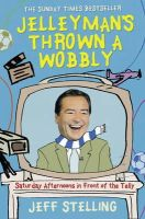 Stelling, Jeff - Jellyman's Thrown a Wobbly: Saturday Afternoons in Front of the Telly - 9780007281268 - KIN0007858