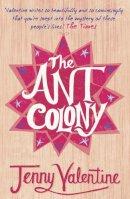 Valentine, Jenny - The Ant Colony. Jenny Valentine - 9780007283590 - 9780007283590